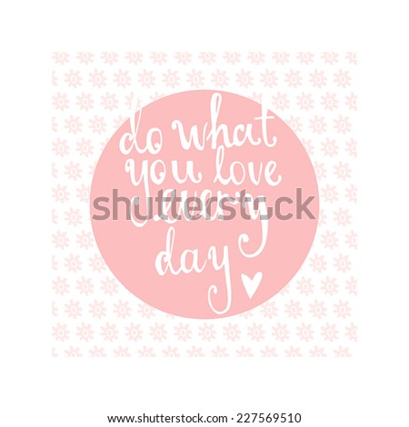 Cute pink card in vector. Do what you love - stock vector