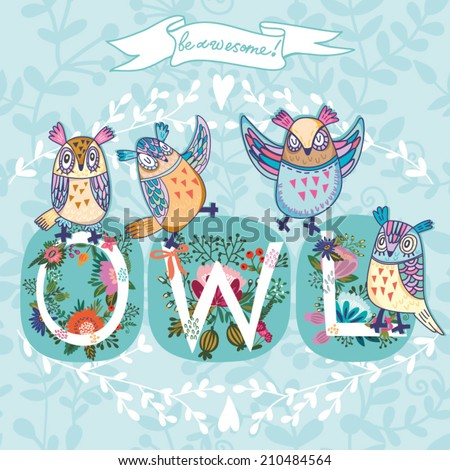 Cute vector cartoon illustration of funny owls and floral letters. Awesome greeting card. - stock vector