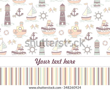Cute vector seamless baby shower background with ship, lighthouse and sea. Baby greeting card or invitation with place for text. Sea pattern.