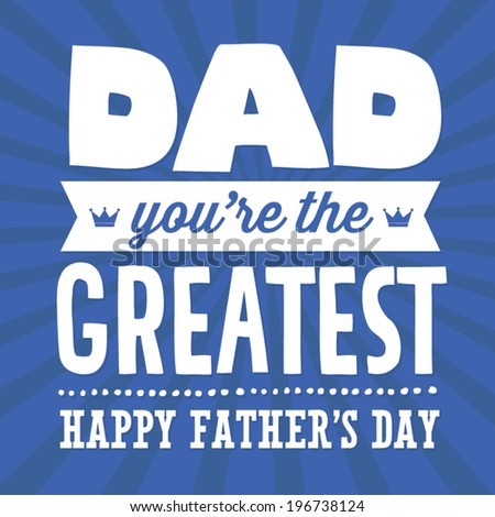 Dad You're the Greatest - Happy Father's Day Vector - stock vector