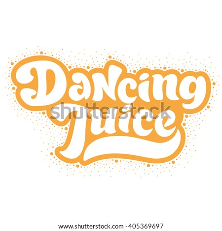 Dancing juice - perfect design element for poster, t-shirt design. Handdrawn lettering. Vector art.