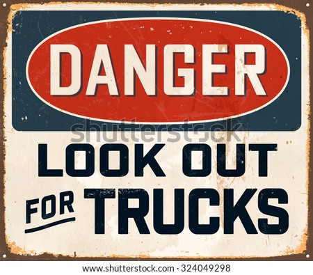 Danger Look Out for Trucks - Vintage Metal Sign with realistic rust and used effects. These can be easily removed for a brand new, clean sign. - stock vector