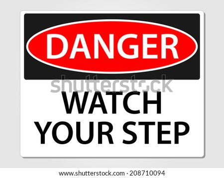 Danger watch your step sign vector illustration - stock vector