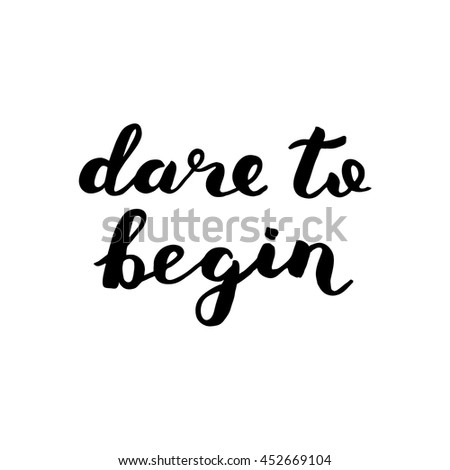 Dare to begin. Brush hand lettering. Inspiring quote. Motivating modern calligraphy. Can be used for home decor, posters, holiday clothes, cards and more. - stock vector