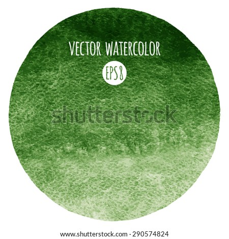 Dark green watercolor vector circle. Round background. Deep-green hand drawn texture. Rough, artistic edges.  - stock vector