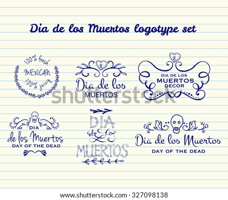 Day of the dead vector logotype set. Hand sketched badges 'Dia de los Muertos' (Day of the Dead) for product, postcard or celebration design. Flowers and herbs with hand drawn typography poster. - stock vector