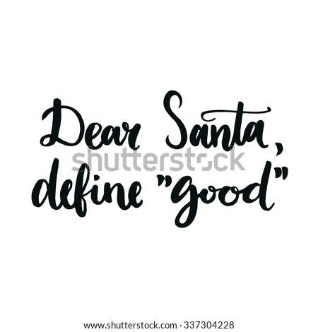 Dear Santa, define good. Humor quote for Christmas cards, posters, letters to Santa Claus and social media content. Black vector lettering. Brush calligraphy typography - stock vector