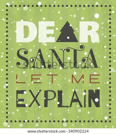 Dear Santa let me explain New year or Christmas grunge poster. Typographic lettering for banner, t-shirt, postcard, poster, card, invitation template. Retro style vector illustration. - stock vector