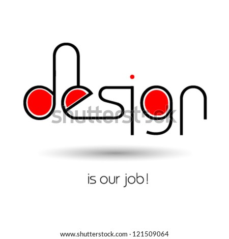 design is our job! - stock vector