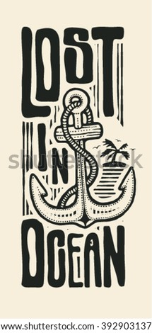"Design ""Lost in ocean"" for t-shirt print, poster or tattoo with anchor, tropical island and fonts. typography vector illustration."