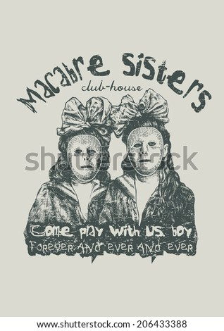 "Design ""Macabre Sisters Club"" for poster or t-shirt print with two little girls in weird masks with bows, fonts and textures. vector illustration. grunge effect in separate layer.  - stock vector"