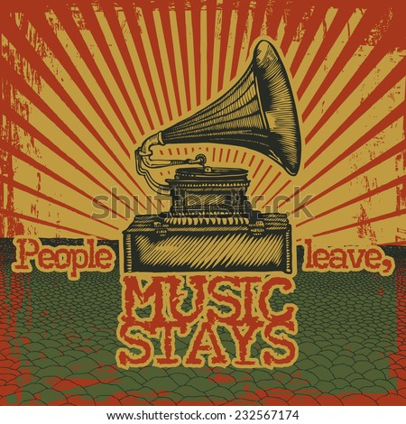 """Design poster """"People Leave, Music Stays"""" with gramophone and retro grunge background. engraving style. vector illustration. - stock vector"""