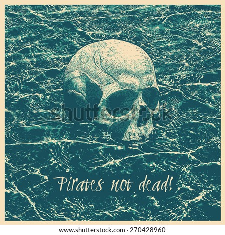 """Design poster """"Pirates not dead!"""" with skull and water waves. vector illustration - stock vector"""