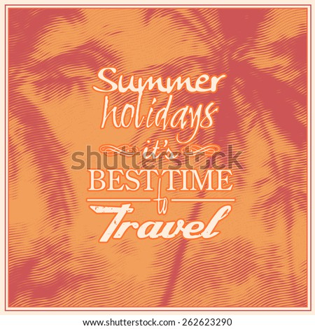 """Design poster """"Summer Holiday it's Best Time to Travel"""" with halftone palms trees silhouettes. typography vector illustration. - stock vector"""