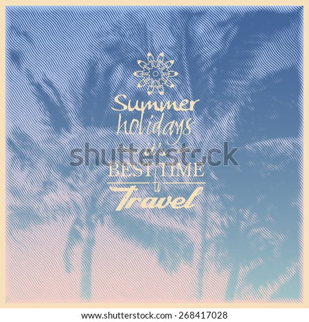 "Design poster ""Summer Holiday it's Best Time to Travel"" with halftone palms trees silhouettes. engraving style. typography vector illustration. - stock vector"