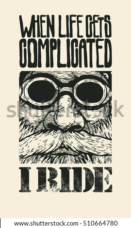Design T-shirt or Poster When Life Gets Complicated, I Ride! With Bearded and Moustached Biker In Motorcycle Sunglasses. Vector Illustration.