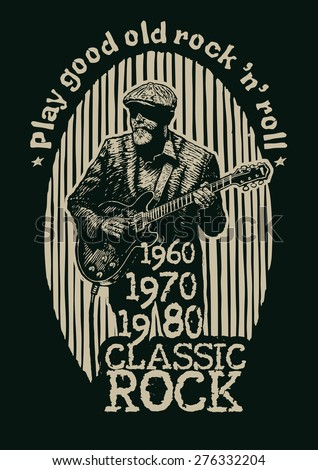 "Design t-shirt ""Play good old rock n roll. Classic Rock"" with aged rock guitarist and vintage fonts. vector illustration.  - stock vector"