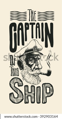 "Design ""The captain of this ship"" for t-shirt print, poster or tattoo with captain and fonts. typography vector illustration."