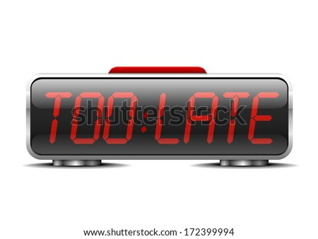 "detailed illustration of a digital alarm clock with term ""too late"" instead of digits, eps10 vector - stock vector"