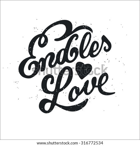Dirty cartoon romantic poster. Endless love. Handwritten font with a cute Quote on a Valentine's Day card or a card with an invitation for a date. Inspiring vector typography.