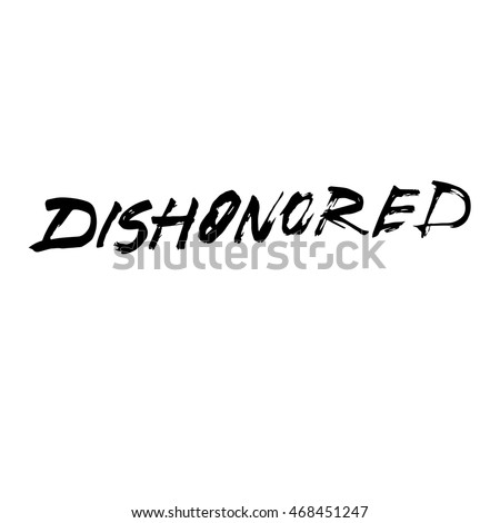 Dishonored sign, ink hand lettering. Modern brush calligraphy. Handwritten phrase.