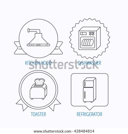 Dishwasher, refrigerator fridge and toaster icons. Kitchen hood linear sign. Award medal, star label and speech bubble designs. Vector - stock vector