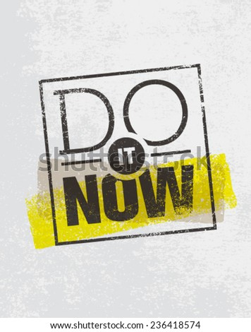 Do It Now Motivation Quote. Creative Vector Typography Poster Concept - stock vector
