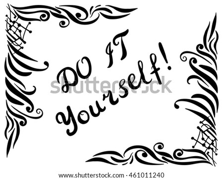 Do it yourself card. Motivational quote. Ink illustration. Modern brush calligraphy. Isolated decorative floral corner on white background.