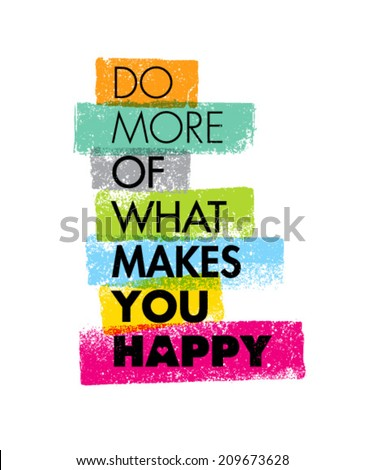 Do More Of What Makes You Happy Motivation Quote. Creative Vector Typography Concept - stock vector