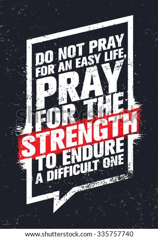 Do Not Pray For An Easy Life, Pray For The Strength To Endure A Difficult One. Strong Inspiring Creative Motivation Quote. Vector Typography Banner Design Concept  - stock vector