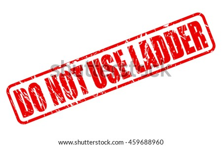 DO NOT USE LADDER on stamp text on white