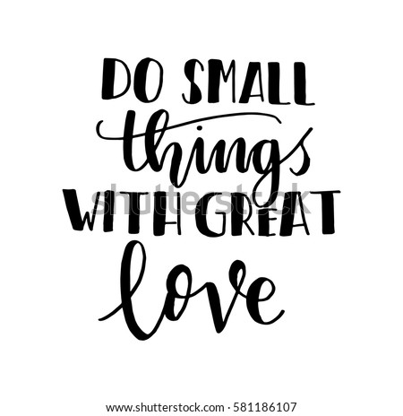 Do Small Things With Great Love. Hand Lettered Quote. Modern Calligraphy