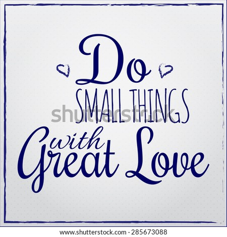 Do small things with great love. Motivational card (EPS10 Vector) inscription phrase, inspiration for poster, banner, postcard, motivator or part of your design. - stock vector