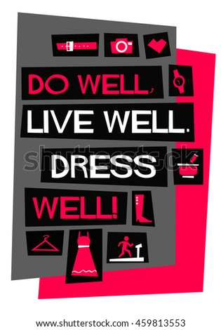 Do well, live well, dress well! (Flat Style Vector Illustration Fashion Quote Poster Design)