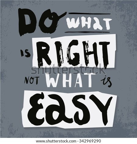 Do what is right. Not what is easy. Hand drawn poster with a quote. - stock vector