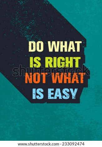 Do What Is Right Not What Is Easy Motivation Quote. Creative Vector Typography Poster Concept - stock vector