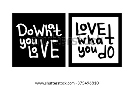 Do what you love. Love what you do. Black and white lettering. Decorative letter. Hand drawn lettering. Quote. Vector hand-painted illustration. Decorative inscription. Font, motivational poster.  - stock vector