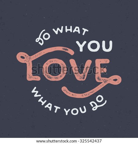 Do What You Love Love What You Do Quote Entrancing Do What You Love Quote Stock Images Royaltyfree Images & Vectors