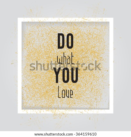 do what you love.  Motivation square poster. Text lettering of an inspirational saying. Quote typographical poster, flyer, background template, vector design eps10 - stock vector