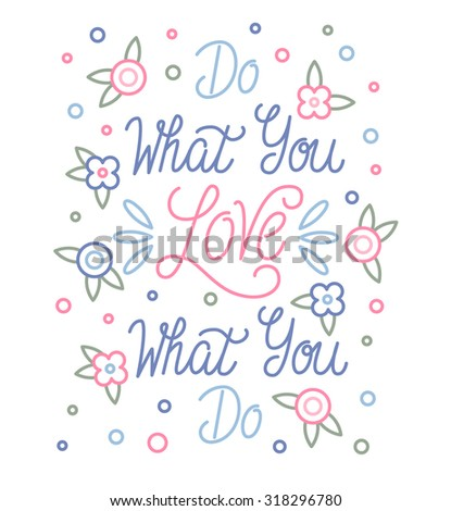 Do what you LOVE what you do. Hand drawn elegant quote for your design. Custom typography with swirls and floral elements. Hand lettering - stock vector