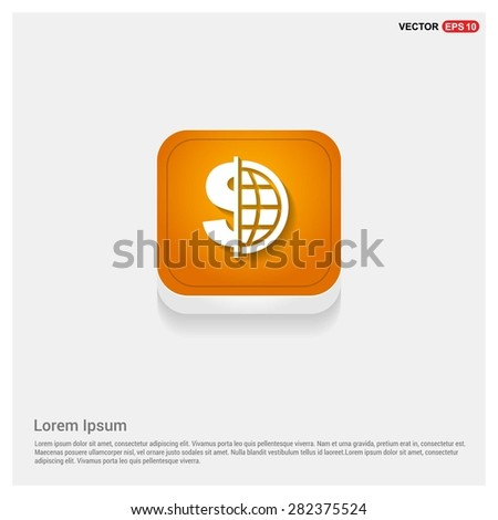 Dollar currency symbol with world globe icon - abstract logo type icon - Orange abstract 3d button with light board and shadow on gray background. Vector illustration - stock vector