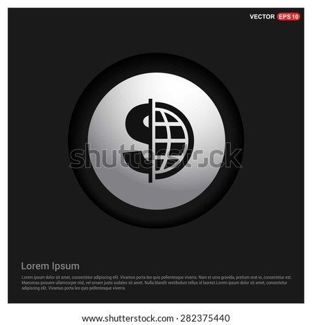 Dollar currency symbol with world globe icon - abstract logo type icon - Realistic Silver metal button abstract background. Vector illustration - stock vector