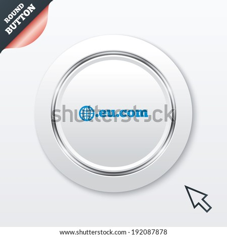 Domain EU.COM sign icon. Internet subdomain symbol with globe. White button with metallic line. Modern UI website button with mouse cursor pointer. Vector - stock vector