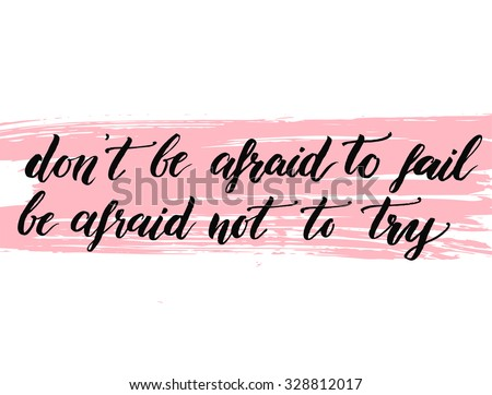Donu0027t Be Afraid To Fail, Be Afraid Not To Try. Inspiration Quote