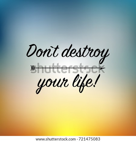 Don`t Destroy Your Life Illustrations With Hand Lettering Inspiration Quote
