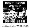 Don't Drink Water - Drink Beer - Retro Ad Art Banner - stock photo
