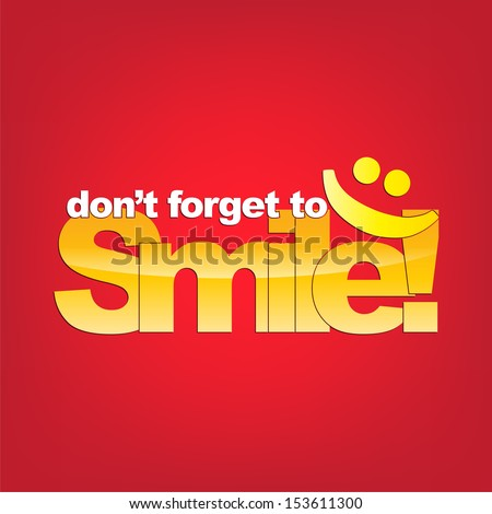 Don't forget to smile! Yellou smiley face. Typography background (EPS10 Vector) - stock vector