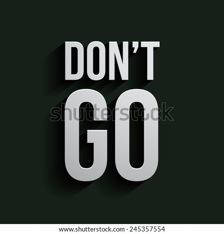 Don't go - vector illustration - stock vector
