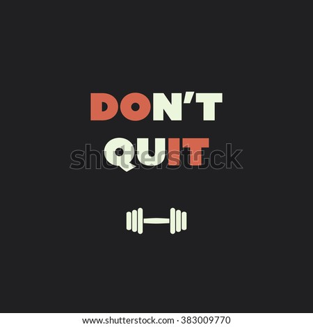 Don't Quit. Do It. - Inspirational Quote, Slogan, Saying on an Abstract Black Background - stock vector
