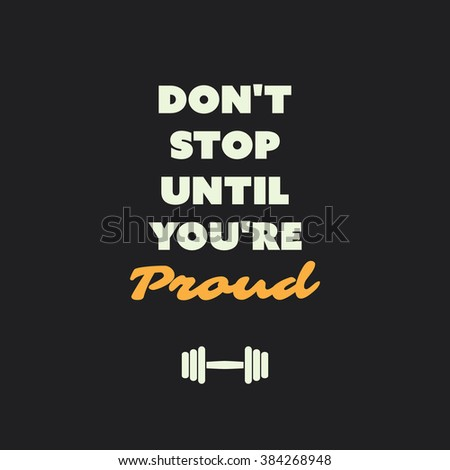 Don't Stop Until You're Proud. - Inspirational Quote, Slogan, Saying on an Abstract Black Background - stock vector